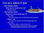 its all about jim