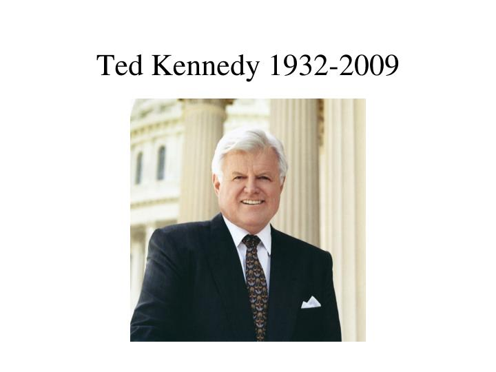 Ted Kennedy 1932-2009
