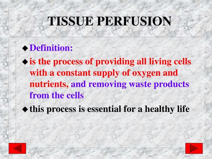 TISSUE PERFUSION