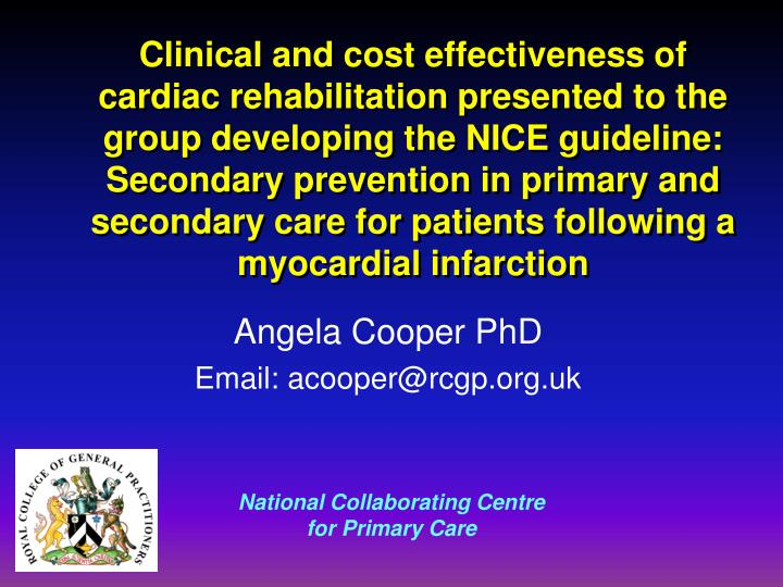 Clinical and cost effectiveness of cardiac rehabilitation presented to the group developing the NICE guideline: