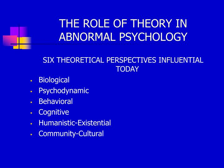 THE ROLE OF THEORY IN ABNORMAL PSYCHOLOGY