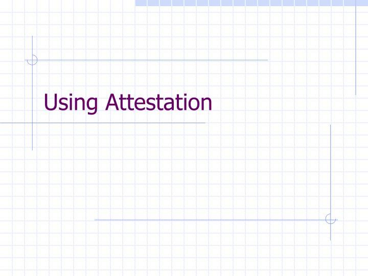Using Attestation