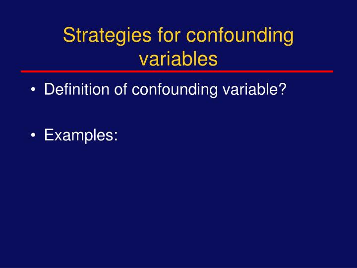 Strategies for confounding  variables