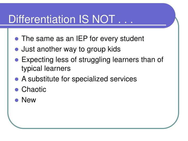 Differentiation IS NOT . . .