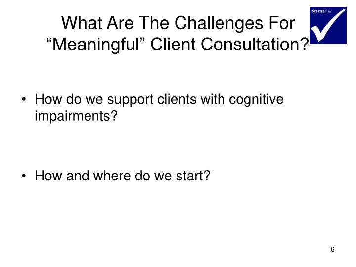 """What Are The Challenges For """"Meaningful"""" Client Consultation?"""