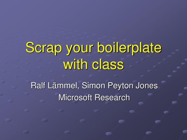 Scrap your boilerplate with class