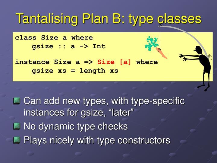 Tantalising Plan B: type classes