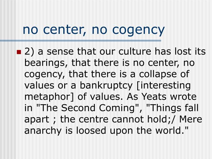 no center, no cogency