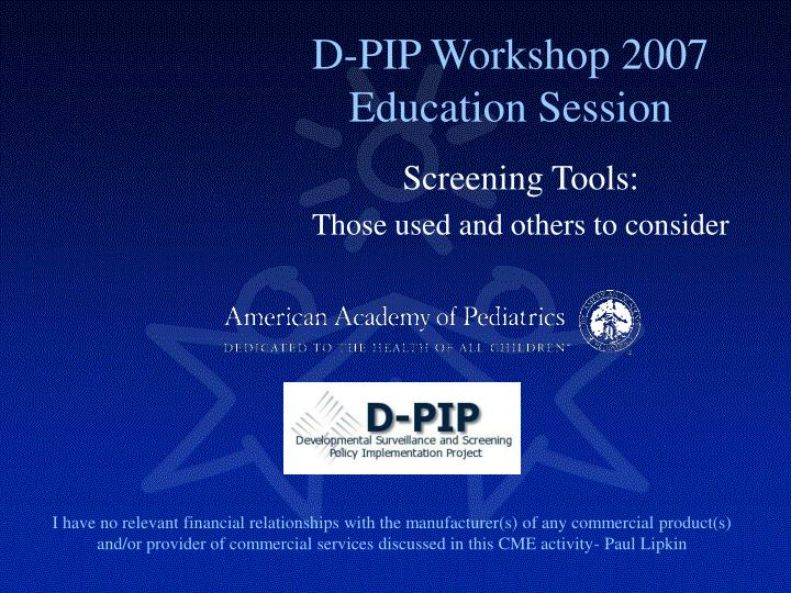D pip workshop 2007 education session