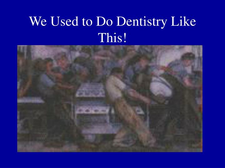 We Used to Do Dentistry Like This!