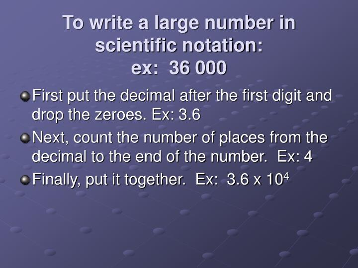 To write a large number in scientific notation: