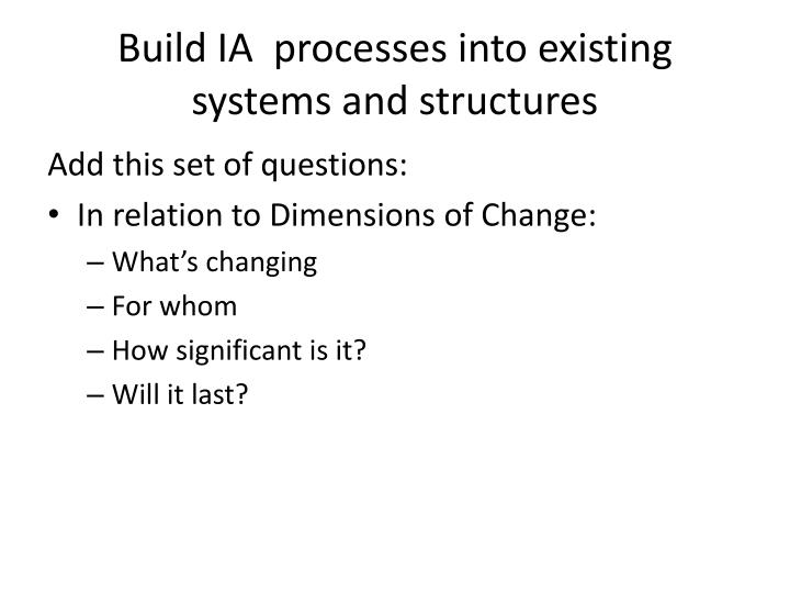 Build IA  processes into existing systems and structures