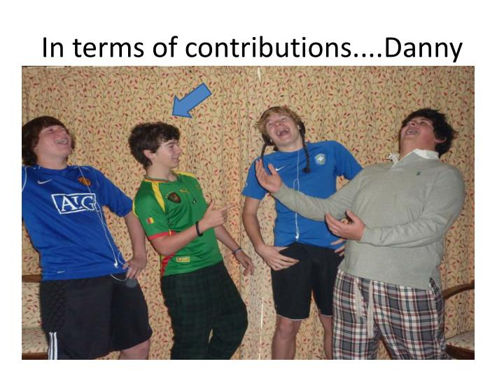 In terms of contributions....Danny