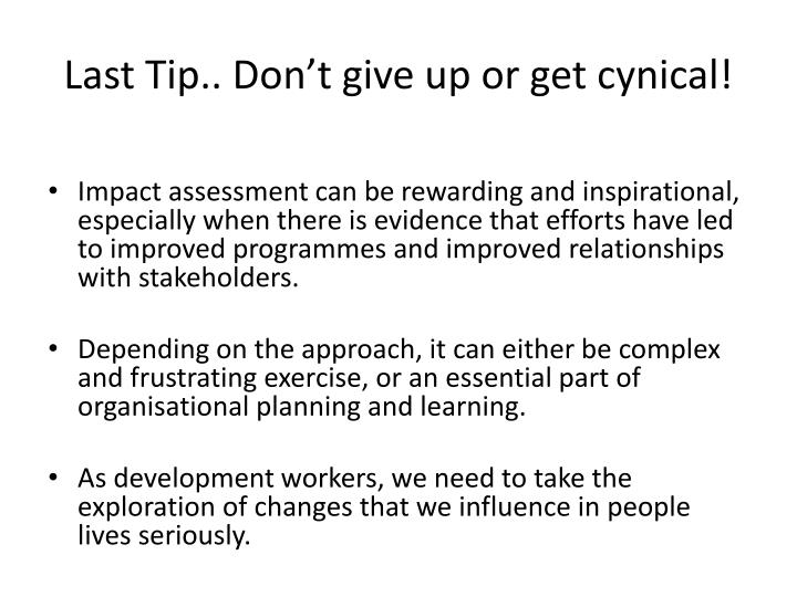 Last Tip.. Don't give up or get cynical!