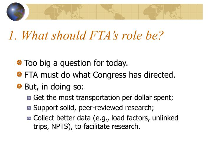 1. What should FTA's role be?