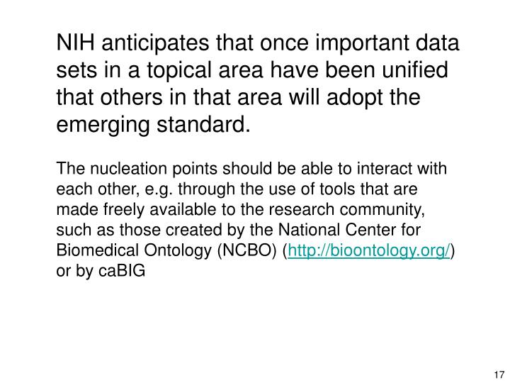 NIH anticipates that once important data sets in a topical area have been unified that others in that area will adopt the emerging standard.