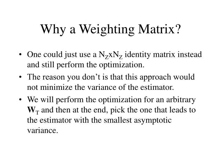 Why a Weighting Matrix?