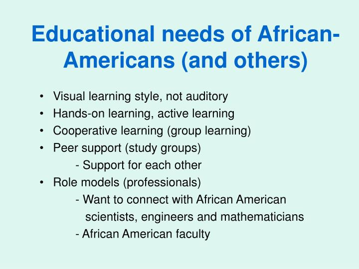 Educational needs of African- Americans (and others)