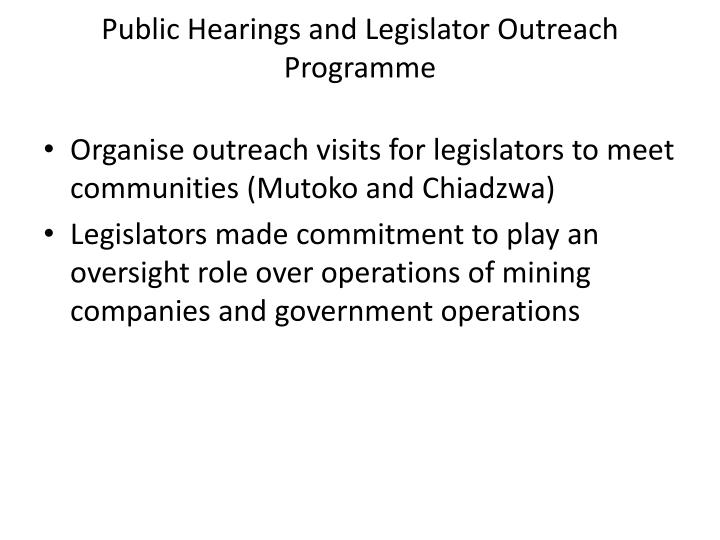 Public Hearings and Legislator Outreach Programme
