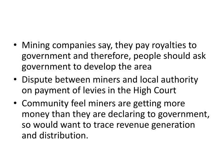 Mining companies say, they pay royalties to government and therefore, people should ask government to develop the area