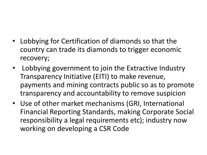 Lobbying for Certification of diamonds so that the country can trade its diamonds to trigger economic recovery;