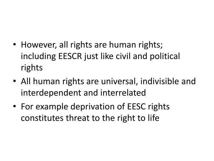 However, all rights are human rights;  including EESCR just like civil and political rights