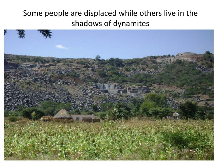 Some people are displaced while others live in the shadows of dynamites