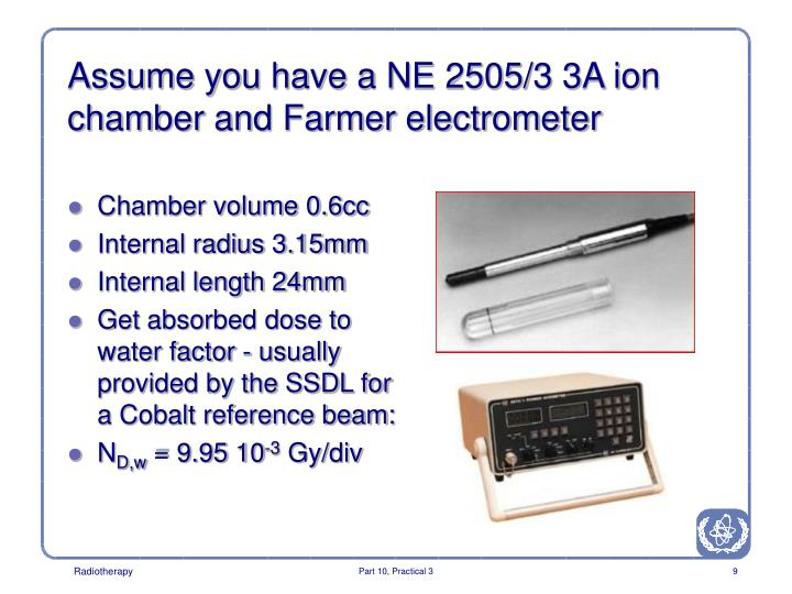Assume you have a NE 2505/3 3A ion chamber and Farmer electrometer