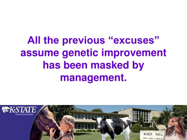 """All the previous """"excuses"""" assume genetic improvement has been masked by management."""