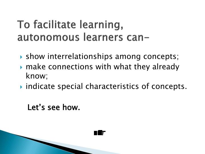 To facilitate learning,