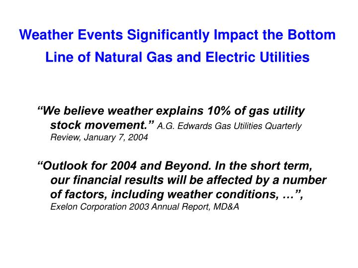 Weather events significantly impact the bottom line of natural gas and electric utilities