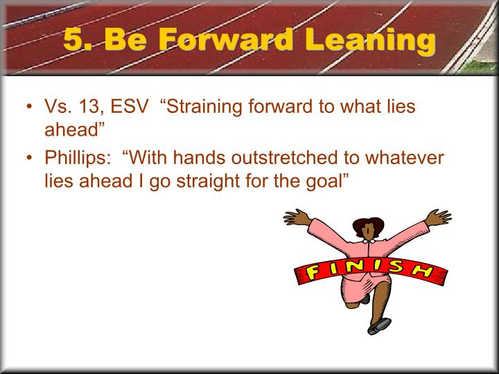 5. Be Forward Leaning