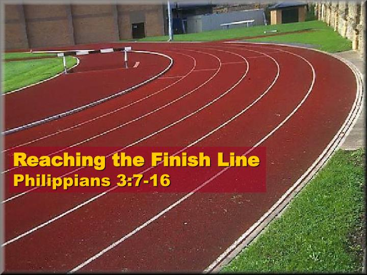 Reaching the finish line philippians 3 7 16
