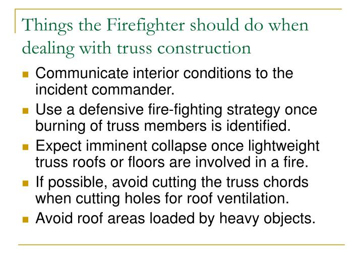 Things the Firefighter should do when dealing with truss construction