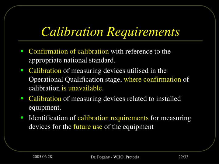 calibration and qualification of equipm Six steps to fda compliant equipment qualification are  and any instruments deemed to require calibration or routine certification are within calibration and have .