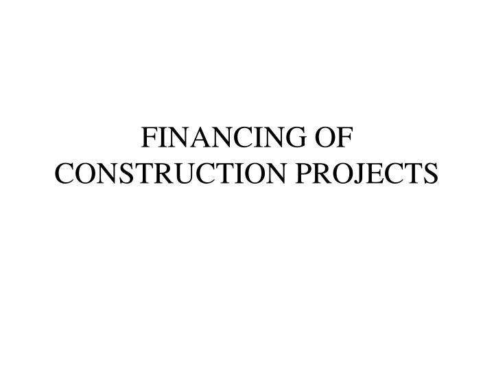 financing of construction projects