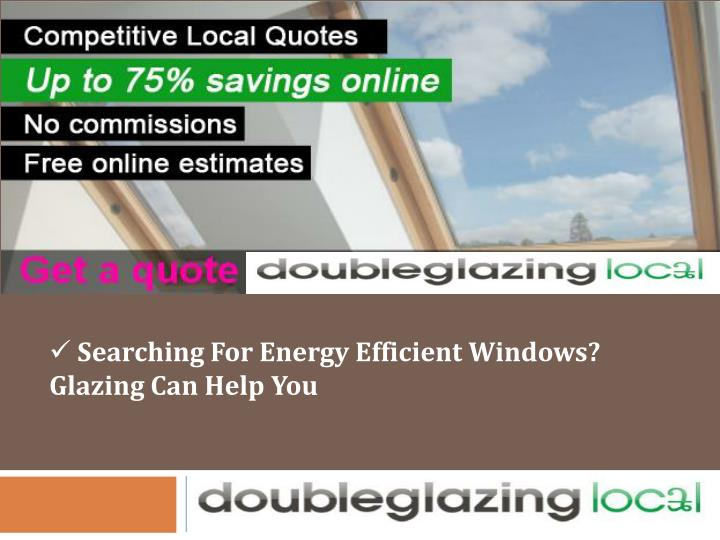 Searching For Energy Efficient Windows? Glazing Can Help You
