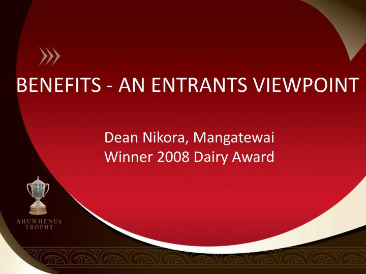 BENEFITS - AN ENTRANTS VIEWPOINT