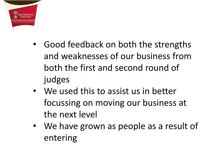 Good feedback on both the strengths and weaknesses of our business from both the first and second round of judges