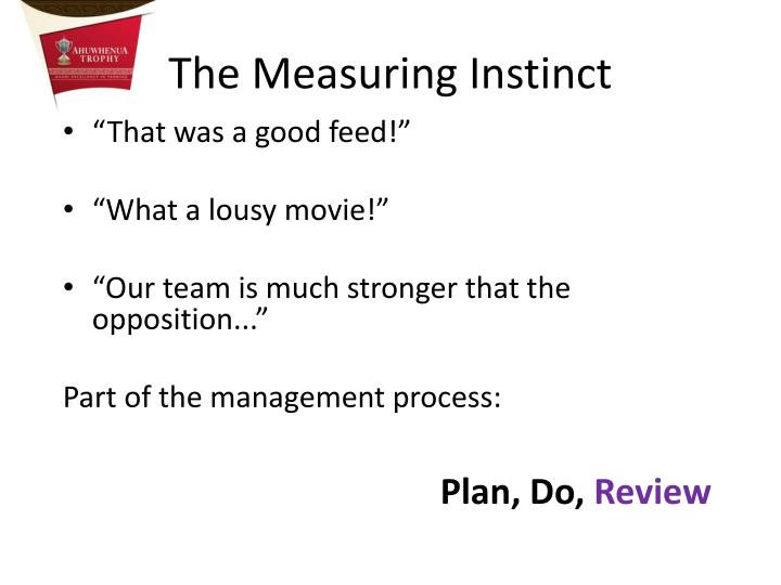 The Measuring Instinct
