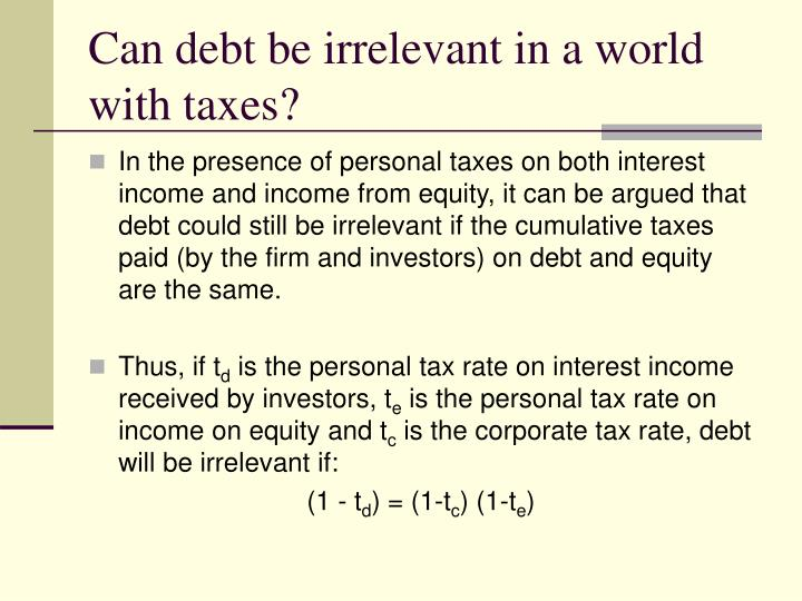 Can debt be irrelevant in a world with taxes?