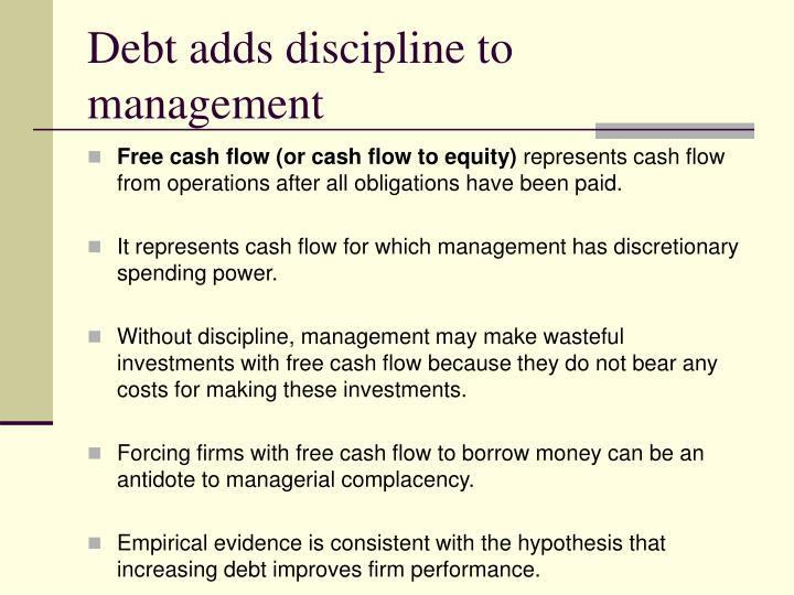 Debt adds discipline to management