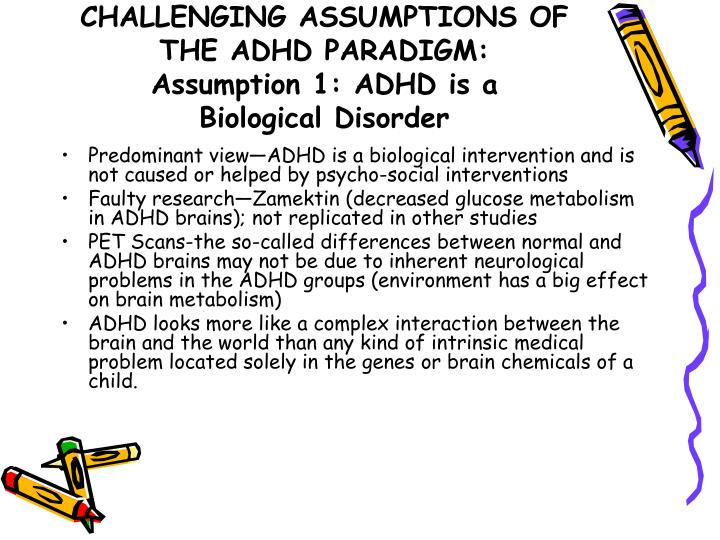 CHALLENGING ASSUMPTIONS OF THE ADHD PARADIGM: