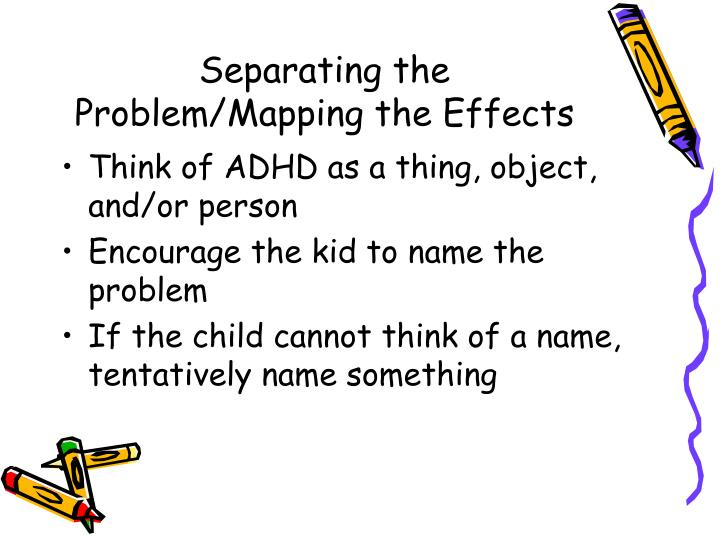 Separating the Problem/Mapping the Effects