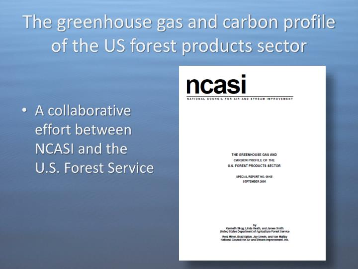 The greenhouse gas and carbon profile of the US forest products sector