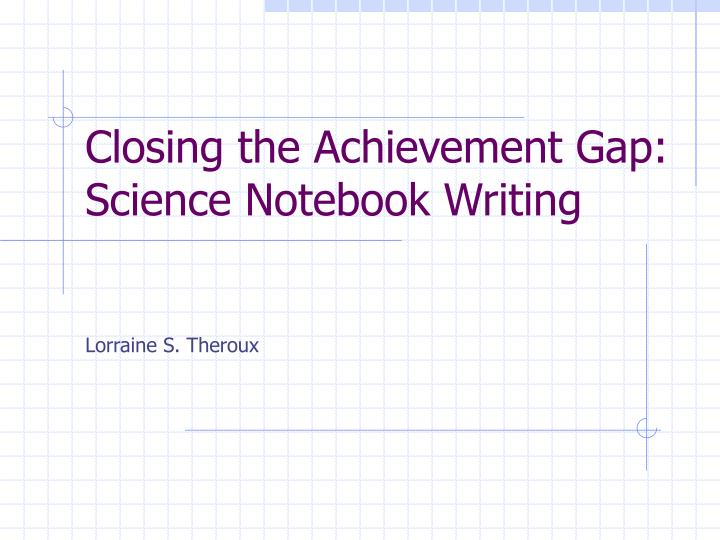 closing the achievement gap science notebook writing