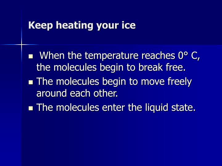 Keep heating your ice