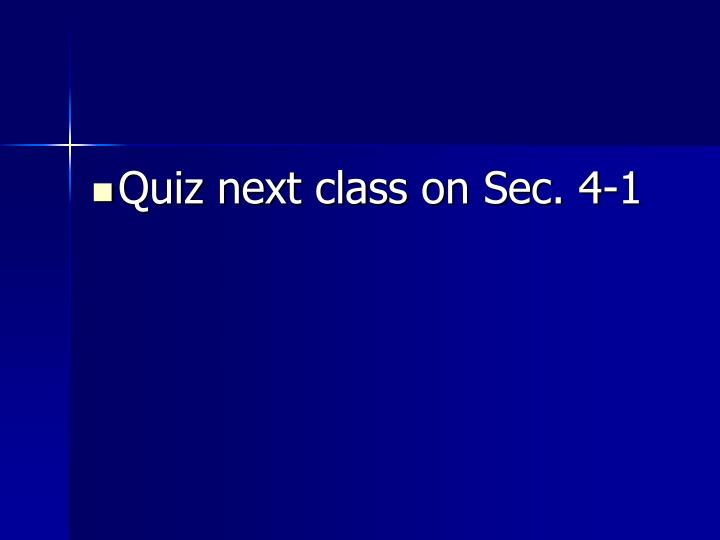 Quiz next class on Sec. 4-1