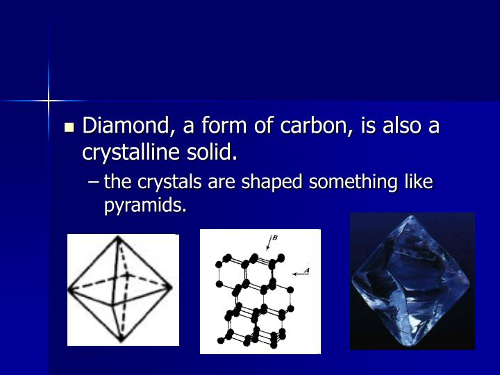Diamond, a form of carbon, is also a crystalline solid.