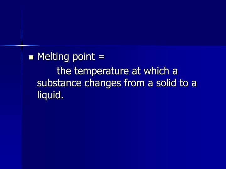 Melting point =